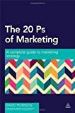 The 20 Ps of Marketing: A Complete Guide to Marketing Strategy (0749471069) by Pearson, David