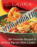 SLOW COOKER: 50+ Favorite Recipes and 10 Easy Tips for Slow Cooker