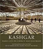 George Michell Kashgar: Oasis City on China's Old Silk Road