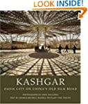 Kashgar: Oasis City on China's Old Si...