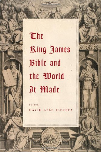 The King James Bible and the World It Made:, David Lyle Jeffrey