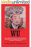 Wu: The Chinese Empress who schemed, seduced and murdered her way to become a living God