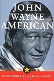 JOHN WAYNE: AMERICAN (0029238374) by Roberts, Randy