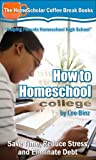 img - for How to Homeschool College: Save Time, Reduce Stress, and Eliminate Debt (Coffee Break Books) book / textbook / text book
