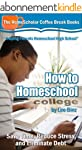 How to Homeschool College: Save Time,...