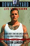 img - for Down on the Yard: A Memoir About Crime and Gangs Inside of Prison (Life in Lockdown) (Volume 4) book / textbook / text book