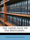 img - for The 'good Luck' Of The Maitlands... book / textbook / text book