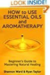 How to Use Essential Oils and Aromath...
