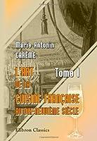 L'art de la cuisine Française au dix-neuvième siècle: Tome 1