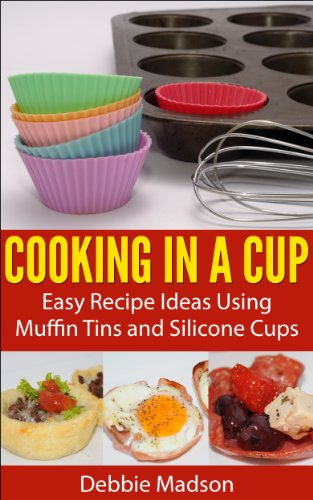 Cooking in a Cup: Easy recipes for muffin tin meals (Cooking with Kids Series Book 3) by Debbie Madson