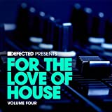 Defected Presents For The Love Of House Volume 4