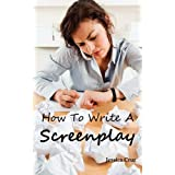 How to Write a Screenplay: Screenwriting Basics and Tips for Beginners. the Right Format and Structure, Software to Use, Mistakes to Avoid and Muby Jessica Cruz