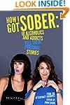 How I Got Sober: 10 Alcoholics and Ad...