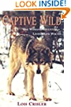Captive Wild: One Woman's Adventure L...
