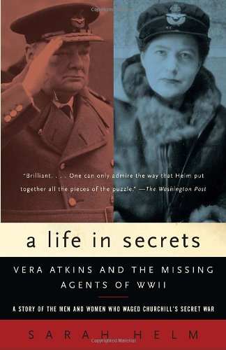 A Life in Secrets: Vera Atkins and the Missing Agents of WWII: Sarah Helm: Amazon.com: Books