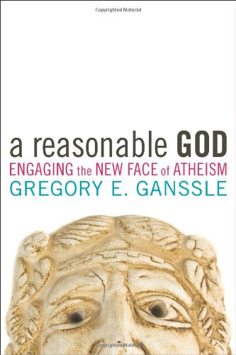 Greg Ganssle, A Reasomable Faith: Engaging the New Face of Atheism