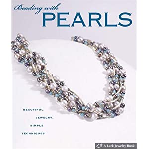 Beading with Pearls: Beautiful Jewelry, Simple Techniques (Lark Jewelry Books)