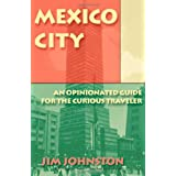 Mexico City: An Opinionated Guide for the Curious Traveler ~ Jim Johnston