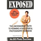 Exposed: The Naked Uncensored Truth to Running a Successful Photography Businessby Robert Provencher