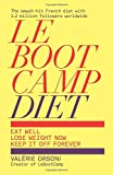 LeBootCamp Diet: Eat Well; Lose Weight Now; Keep it off Forever