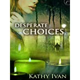 Desperate Choicesby Kathy Ivan