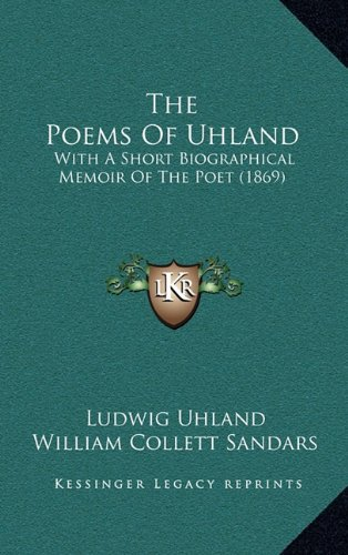 The Poems of Uhland: With a Short Biographical Memoir of the Poet (1869)