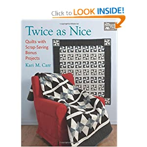 Twice As Nice: Quilts with Scrap-Saving Bonus Projects