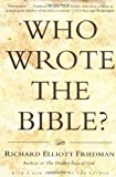 Who Wrote the Bible? Richard Elliott Friedman