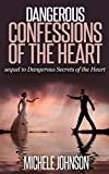 Dangerous Confessions of the Heart (Dangerous Secrets of the Heart)