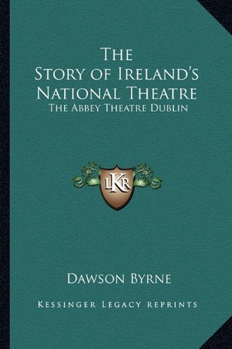 The Story of Ireland's National Theatre: The Abbey Theatre Dublin
