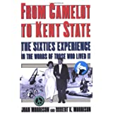 From Camelot to Kent State: The Sixties Experience in the Words of Those Who Lived Itby Joan Morrison