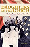 img - for Daughters of the Union: Northern Women Fight the Civil War book / textbook / text book