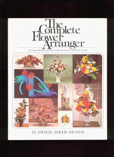The Complete Flower Arranger, Ascher, Amalie Adler