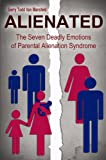 ALIENATED : The Seven Deadly Emotions of Parental Alienation Syndrome (English Edition)