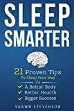 Sleep Smarter: 21 Proven Tips to Sleep Your Way To a Better Body, Better Health and Bigger Success