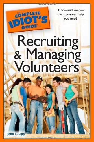 The Complete Idiot&#039;s Guide to Recruiting and Managing Volunteers (Complete Idiot&#039;s Guides (Lifestyle Paperback))