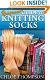 Beginners Guide To Knitting Socks: Learn how to Knit Socks Quick and Easy