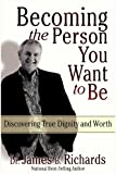 Becoming the Person You Want to Be: Discovering Your Dignity and Worth