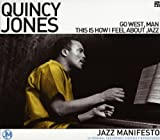 echange, troc Quincy Jones - Jazz Manifesto: Go West, Man - This Is How I Feel About Jazz
