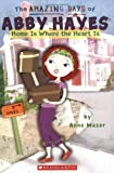 Home Is Where The Heart Is (The Amazing Days of Abby Hayes) (0439829240) by Mazer, Anne