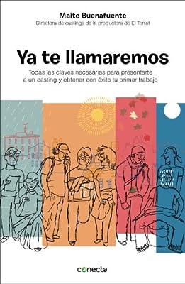 Ya te llamaremos: Claves para presentarte a un cásting y obtener con éxito tu primer trabajo (Spanish Edition)