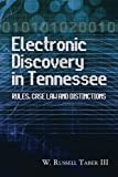 Electronic Discovery in Tennessee: Rules, Case Law and Distinctions