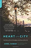 Heart of the City: Nine Stories of Love and Serendipity on the Streets of New York by Sabar Ariel (2012-04-10) Paperback