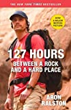 127 Hours Between a Rock and a Hard Place by Ralston, Aron [Atria Books,2010] (Paperback)
