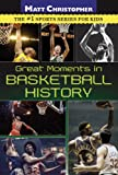 Great Moments in Basketball History (Matt Christopher) (0316044830) by Christopher, Matt