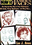 Draw 50 Famous Faces: The Step-By-Step Way to Draw Shakespeare, Bill Cosby, George Washington, and Many More... (0385234325) by Ames, Lee J.