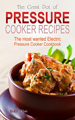 The Great Pot of Pressure Cooker Recipes: The Most Wanted Electric Pressure Cooker Cookbook (Presto 8 Qt compare prices)