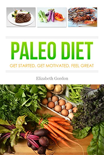 PALEO DIET - Get Started, Get Motivated, Feel Great by Elizabeth Gordon