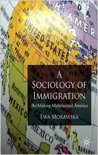 A sociology of immigration : (re)making multifaceted America