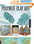 Polymer Clay Art: Projects and Techni...
